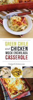 Green Chile and Chicken Mock Enchilada Casserole [found on KalynsKitchen.com]