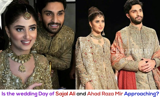 Is the wedding day of Sajal Ali and Ahad Raza Mir approaching?