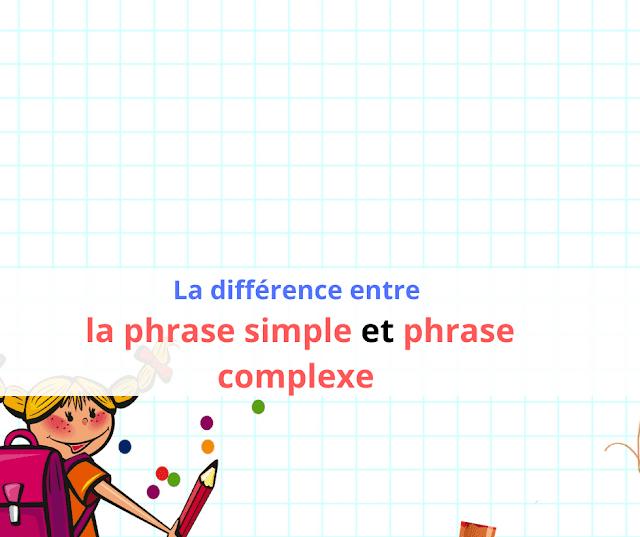 La différence entre la phrase simple et phrase complexe