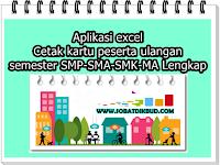 Aplikasi Excel Cetak Kartu Peserta Ulangan Semester SMP-SMA-SMK-MA Lengkap