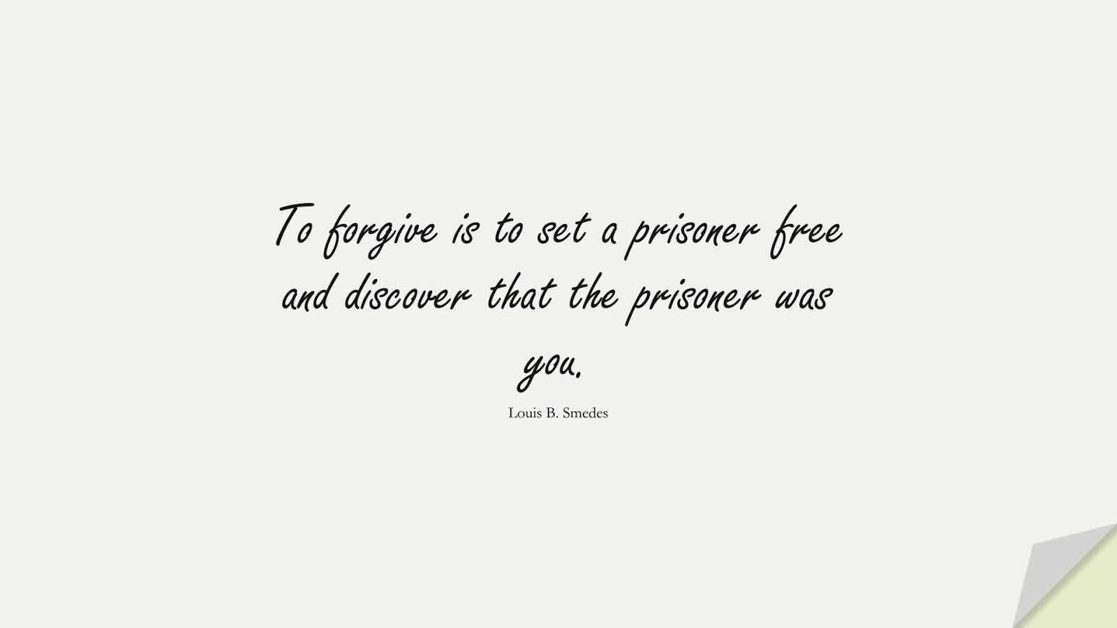 To forgive is to set a prisoner free and discover that the prisoner was you. (Louis B. Smedes);  #LoveQuotes