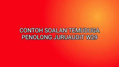 Contoh Soalan Temuduga Penolong Juruaudit W29 2019
