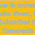 How To Increase Youtube Views, Likes, Subscriber & Comments