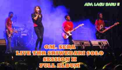 Download OM Sera terbaru Live THR Sriwedari Solo Full Album