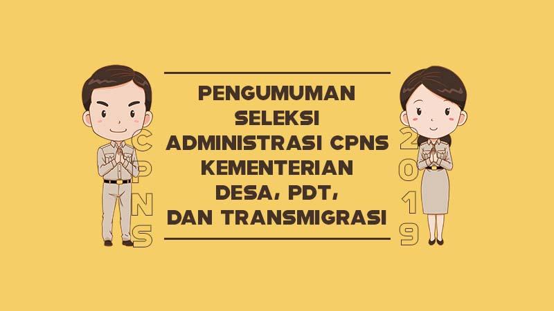 Pengumuman Seleksi Administrasi CPNS Kementerian Desa, PDT, dan Transmigrasi Tahun 2019