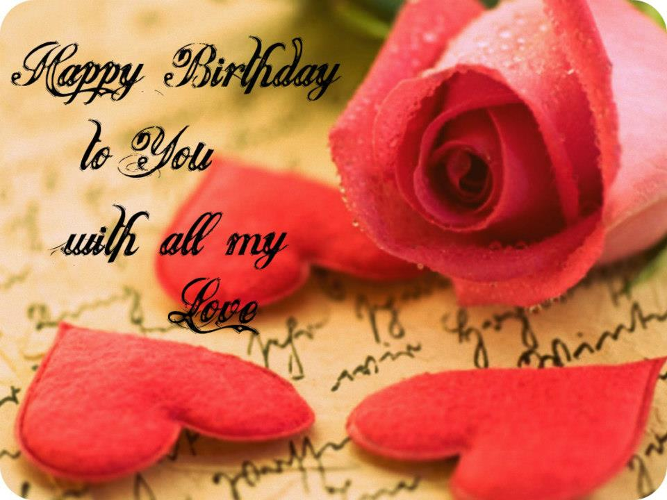 Happy Birthday To You With All My Love ツ Happy Birthday