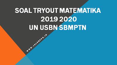 SOAL TRYOUT MATEMATIKA 2019 - 2020 UN USBN SBMPTN