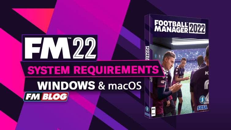 Football Manager 2022 - System Requirements   FM22