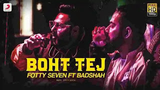 Boht Tej Lyrics in English :- Fotty Seven & Badshah