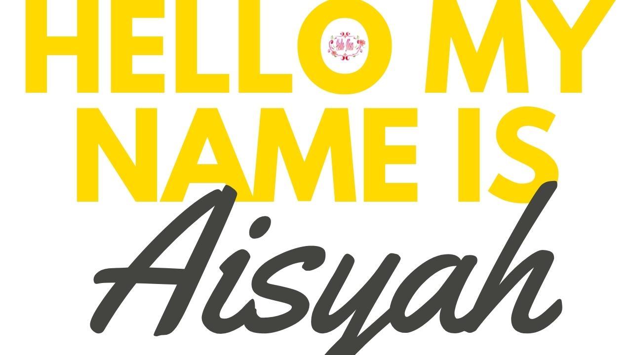 Perkenalkan namaku, Aisyah!