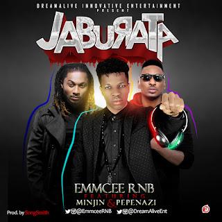 MUSIC: EmmCee RNB - Jaburata Ft Minjin x Pepenazi (Prod. SongSmith) | @EmmCeeRNB