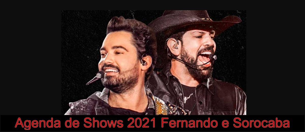 Agenda Shows 2021 Fernando e Sorocaba Próximos Shows - Datas, Locais e Ingressos
