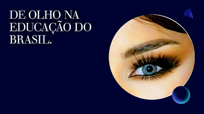 A imagem de fundo azul e caracteres nas cores amarelas diz: de olho na educação do Brasil. No canto direito da imagem tem um olho bem aberto de uma  estudante demonstrando grande preocupação com o sistema educacional do país.