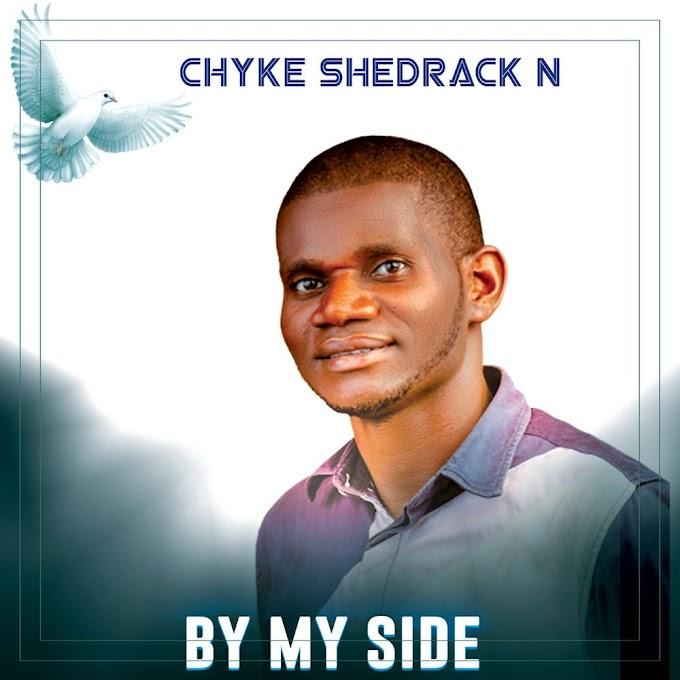 [Music] Chyke Shedrak N - By My Side