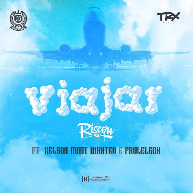 Riscow - Viajar (Feat. Kelson Most Wanted & Paulelson) baixar nova musica descarregar agora 2019
