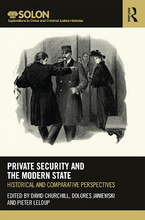 Book cover image reading SOLON Explorations in Crime and Criminal Justice by Routledge titled Private Security and the Modern State: Historical and Comparative Perspectives edited by David Churchill, Dolores Janiewski and Pieter Leloup. The central image is a black and white illustration of a mustachioed man in a long-coat and hat resembling a uniform grabbing the shoulder of a hatless man in a long coat. The onlooking women behind are in formal black Victorian dress.