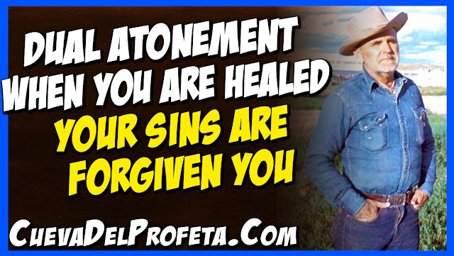 The dual atonement  When you are healed your sins are forgiven you - William Marrion Branham Quotes