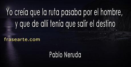 Frases del destino - Pablo Neruda.