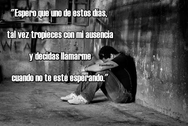 """""""Espero que uno de estos días, tal vez tropieces con mi ausencia y decidas llamarme cuando no te esté esperando.""""  -Frase de Diego Ojeda."""