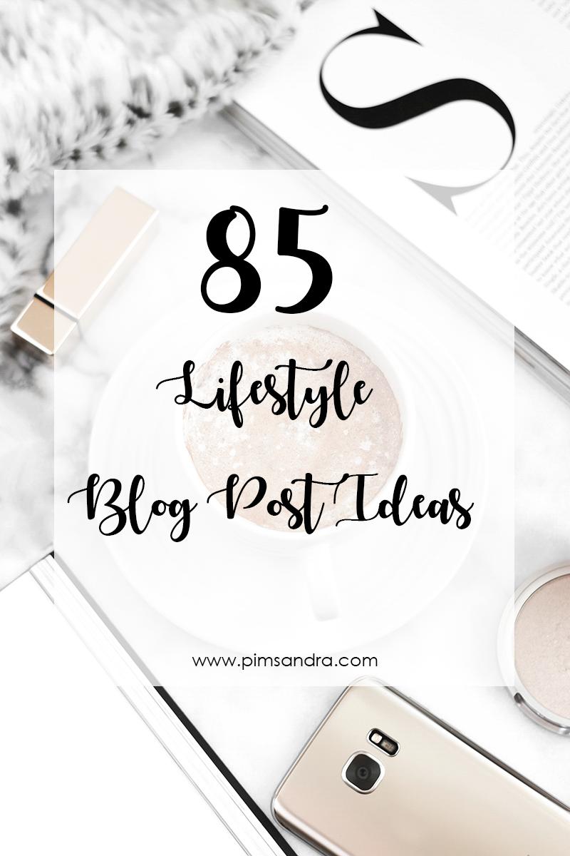 85 Lifestyle Blog Post Ideas 2017
