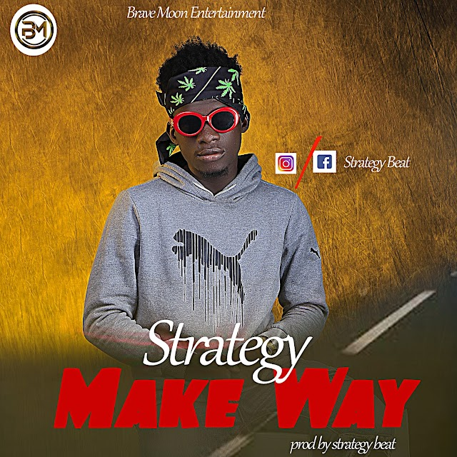 MUSIC: Strategy - Make Way (Prod. Strategybeat)