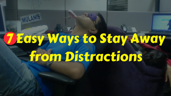 How to stay away from distractions in 7 easy ways