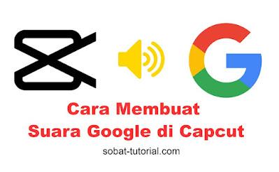Cara Membuat Suara Google di Capcut