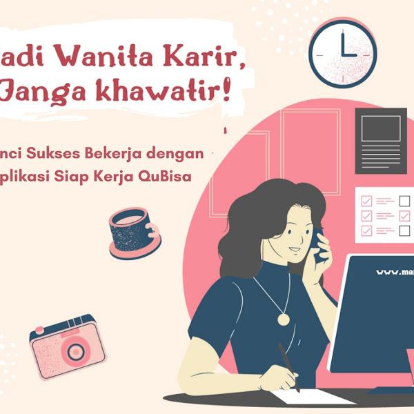 Jadi Wanita Karir, Jangan Khawatir! Yuk Bongkar 5 Kunci Sukses Bekerja dengan Aplikasi Siap Kerja QuBisa