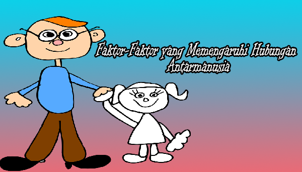 Faktor-Faktor yang Memengaruhi Hubungan Antarmanusia
