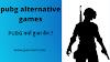 Pubg Alternative Games -PUBG क्यों हुआ बैन ?