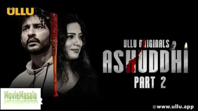Ashuddhi Part 2 Ullu Web Series 2020 Watch Online Star Cast Review