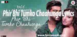 Phir Bhi Tumko Chahunga Lyrics