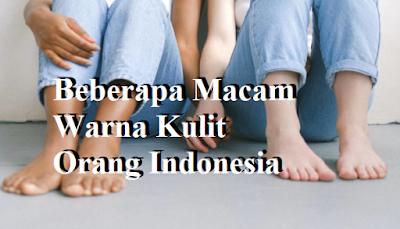 Beberapa Macam Warna Kulit Orang Indonesia