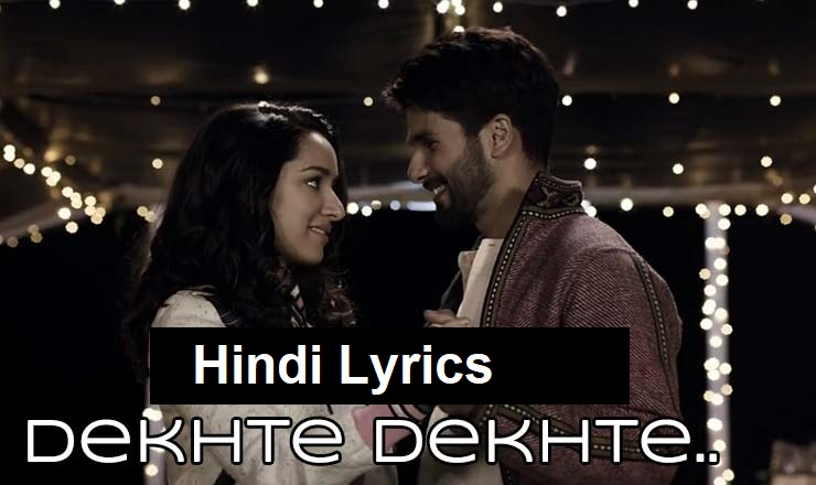 Dekhte Dekhte Lyrics In Hindi