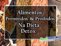 Alimentos Permitidos & Proibidos na Dieta Detox
