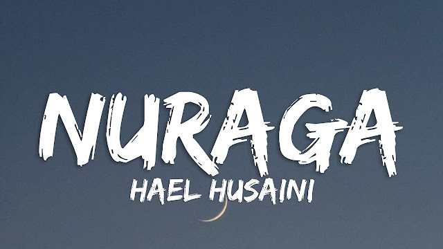 Lirik Lagu Nuraga Hael Husaini