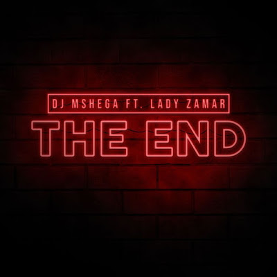 DJ Mshega - The End (feat. Lady Zamar) 2018 | Download Mp3