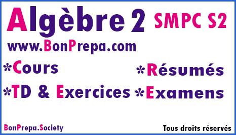 Algèbre 2 SMPC S2 Cours _ TD _ Résumés _ Examens