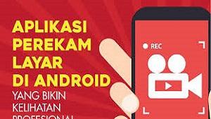 Aplikasi Perekam Layar HP Android Terbaik