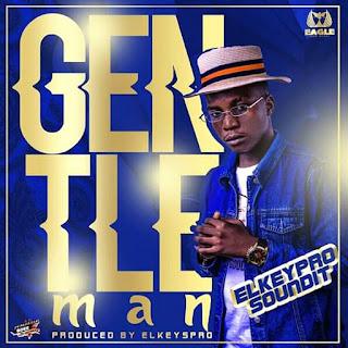 "MUSIC: El-keyzpro Soundit - ""Gentle Man"" Mp3"