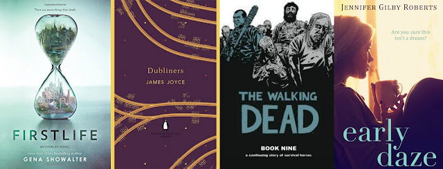 Firstlife by Gena Showalter, Dubliners by James Joyce, The Walking Dead Book 9 by Robert Kirkman and Cliff Rathburn, Early Daze by Jennifer Gilby Roberts
