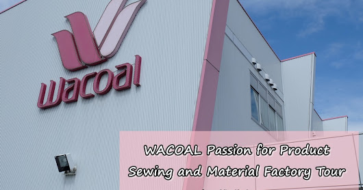 WACOAL Passion for Product Sewing and Material Factory Tour