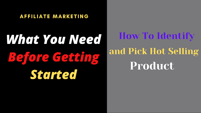 How to Identify & Pick Hot Selling Products / Affiliate Marketing