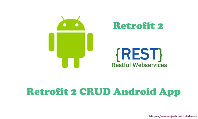 Retrofit 2 CRUD Android Example - CRUD REST API using