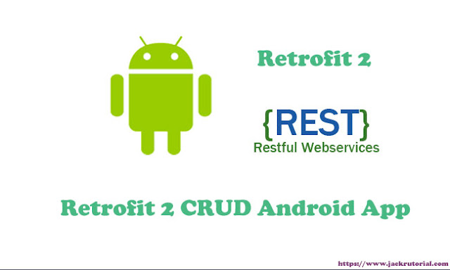 Retrofit 2 CRUD Android Example - CRUD REST API using Retrofit 2 in Android Studio