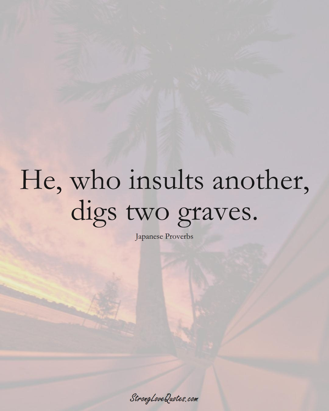 He, who insults another, digs two graves. (Japanese Sayings);  #AsianSayings
