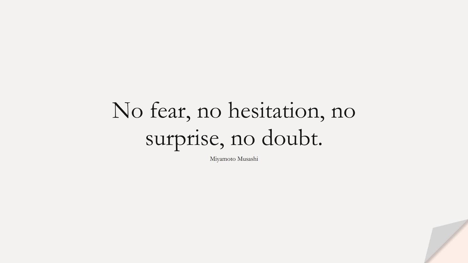 No fear, no hesitation, no surprise, no doubt. (Miyamoto Musashi);  #FearQuotes