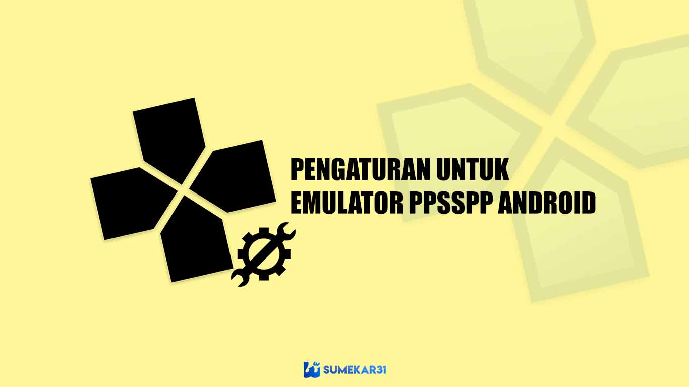 Pengaturan Terbaik untuk Emulator PPSSPP di Android