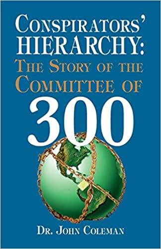 conspiracy committee of 300 John Coleman geopolitics corruption