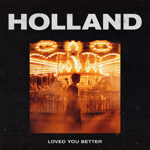Holland – LOVED YOU BETTER – Single
